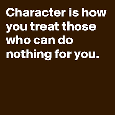 CHARACTER-IS-HOW-YOU-TREAT-THOSE-WHO-CAN-DO-NOTHIN