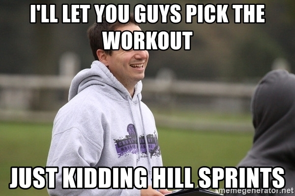 ill-let-you-guys-pick-the-workout-just-kidding-hill-sprints