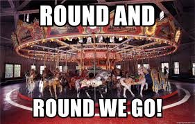 round and round we go! - Merry Go Round EFE | Meme Generator
